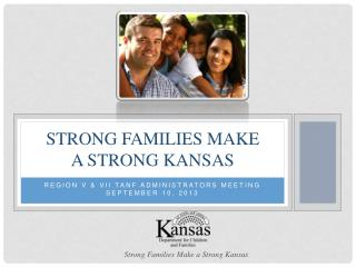 Strong families make       a strong  kansas