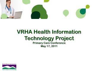 VRHA Health Information Technology Project Primary Care Conference May 17, 2011
