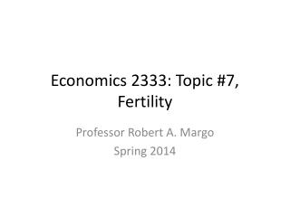 Economics 2333: Topic #7, Fertility