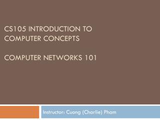 CS105 Introduction to  Computer Concepts Computer networks 101