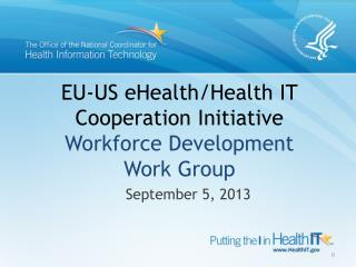 EU-US  eHealth/Health IT  Cooperation  Initiative Workforce Development Work Group