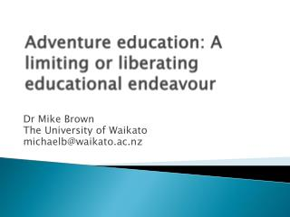 Adventure education: A limiting or liberating educational  endeavour