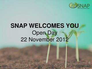 SNAP WELCOMES YOU Open Day  22 November  2012