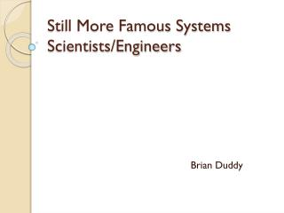 Still More Famous Systems Scientists/Engineers