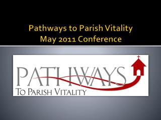 Pathways to Parish Vitality May 2011 Conference