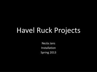 Havel Ruck Projects
