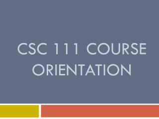 CSC 111 Course  orientation