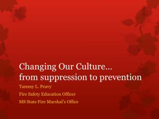Changing Our Culture… from suppression to prevention