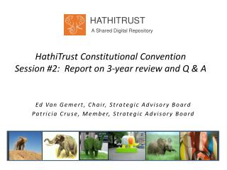 HathiTrust Constitutional Convention Session #2:  Report on 3-year review and Q & A