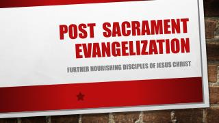 POST SACRAMENT EVANGELIZATION