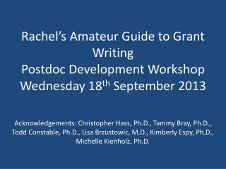 Rachel's Amateur Guide to Grant Writing Postdoc  Development Workshop Wednesday 18 th  September 2013