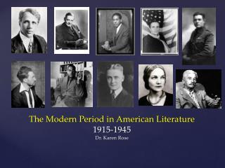 The Modern Period in American Literature 1915-1945 Dr. Karen Rose