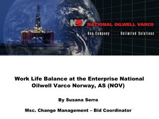 Work  Life  Balance  at  the  Enterprise National Oilwell Varco  Norway , AS (NOV) By  Susana  Serra Msc .  Change  Mana