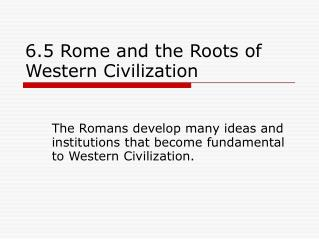 6.5 Rome and the Roots of Western Civilization