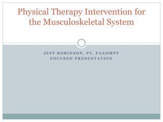 Physical Therapy Intervention for the  Musculoskeletal  System