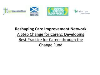 Reshaping Care Improvement Network A Step Change for Carers: Developing Best Practice for Carers through the Change Fund