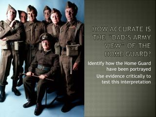 "How accurate is the  ""Dad's  Army  view""  of the Home Guard?"