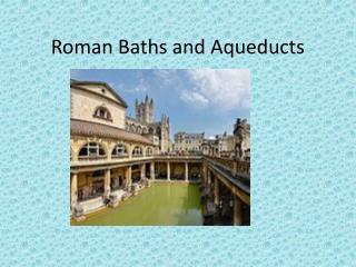 Roman Baths and Aqueducts
