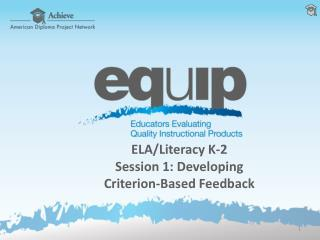 ELA/Literacy K-2 Session  1: Developing Criterion-Based Feedback