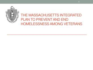 The Massachusetts integrated Plan  to Prevent and End Homelessness among  Veterans