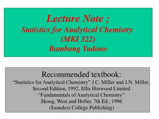 Lecture Note ; Statistics for Analytical Chemistry  (MKI 322) Bambang Yudono