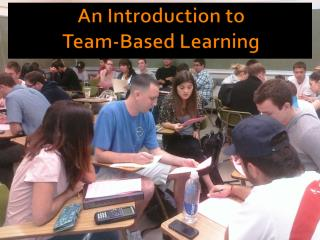 An Introduction to  Team-Based Learning