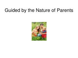 Guided by the Nature of Parents