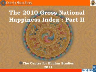 The 2010 Gross National Happiness Index : Part II
