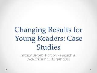 Changing Results for Young Readers: Case Studies