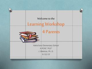 Welcome to the Learning Workshop             4 Parents