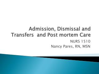 Admission, Dismissal and Transfers  and Post mortem Care