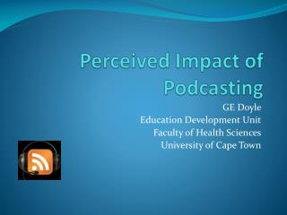 Perceived Impact of Podcasting