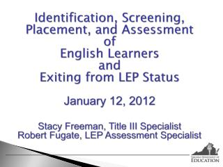 Identification, Screening, Placement, and Assessment  of  English Learners  and Exiting from LEP Status