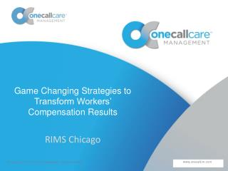 Game Changing  Strategies to  Transform Workers'  Compensation Results