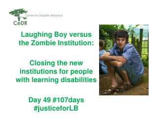 Laughing Boy versus the Zombie Institution: Closing the new institutions for people with learning disabilities Day 49 #1