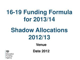 16-19 Funding Formula for 2013/14 Shadow Allocations 2012/13