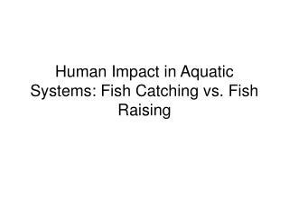 Human Impact in Aquatic Systems: Fish Catching vs. Fish Raising