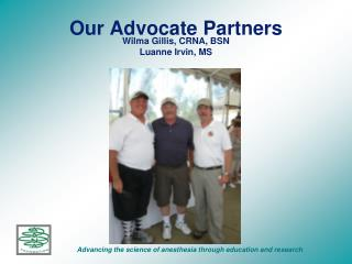 Our Advocate Partners  Wilma Gillis, CRNA, BSN Luanne Irvin, MS