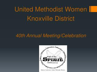 United Methodist Women Knoxville  District 40th Annual  Meeting/Celebration