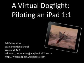 A Virtual Dogfight:  Piloting an  iPad  1:1