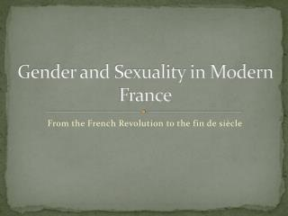 Gender and Sexuality in Modern France