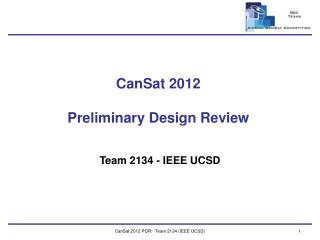 CanSat 2012 PDR:  Team 2134 (IEEE UCSD)