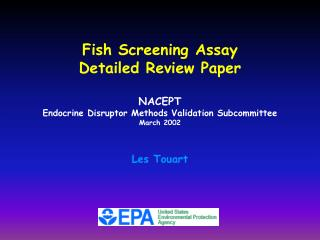 Fish Screening Assay  Detailed Review Paper NACEPT Endocrine Disruptor Methods Validation Subcommittee March 2002 Les To