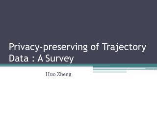 Privacy -p reserving  of Trajectory Data : A Survey
