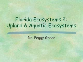 Florida Ecosystems 2:  Upland & Aquatic Ecosystems