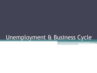 Unemployment & Business Cycle