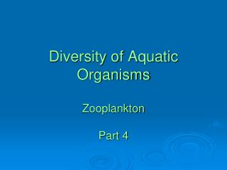 Diversity of Aquatic Organisms Zooplankton  Part 4