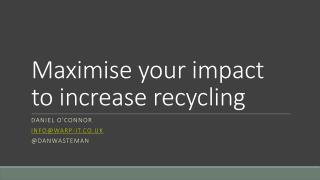 Maximise your impact to increase recycling