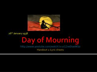Day of Mourning http://www.youtube.com/watch?v=uCZneDswWS0 Handout 1-Lyric sheets