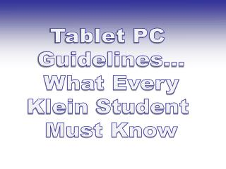 Tablet PC  Guidelines... What Every Klein  Student  Must Know